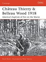 Chateau Thierry & Belleau Wood 1918: The AEF's baptism of fire on the Marne (Campaign)