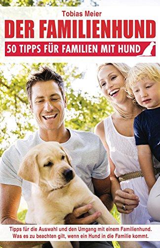 Der Familienhund: 50 Tipps für Familien mit Hund