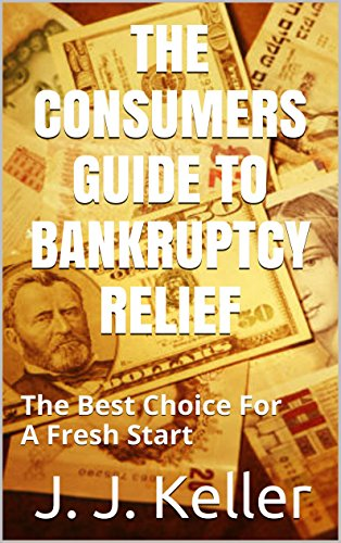 The Consumers Guide to Bankruptcy Relief: The Best Choice For A Fresh Start (English Edition)