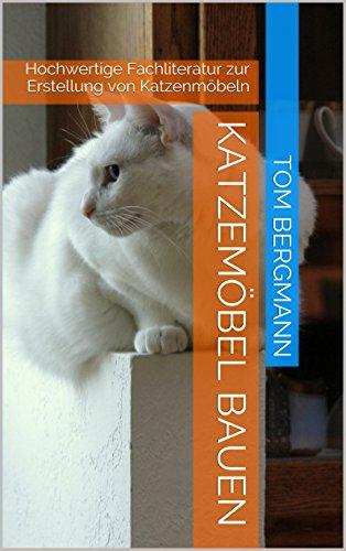 Katzemöbel bauen: Hochwertige Fachliteratur zur Erstellung von Katzenmöbeln