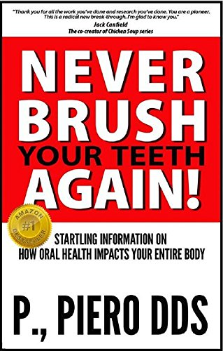 Compare Textbook Prices for Never Brush Your Teeth Again! Startling Information on How Oral Health Impacts Your Entire Body  ISBN 9781503321083 by P., Piero DDS