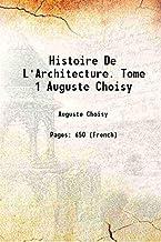 Histoire de l'architecture. Tome 1 Auguste Choisy 1899 [Hardcover]