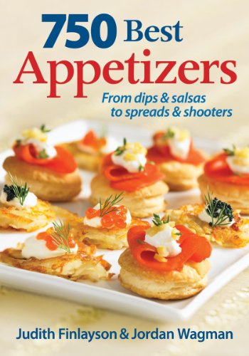 Image of 750 Best Appetizers: From Dips and Salsas to Spreads and Shooters