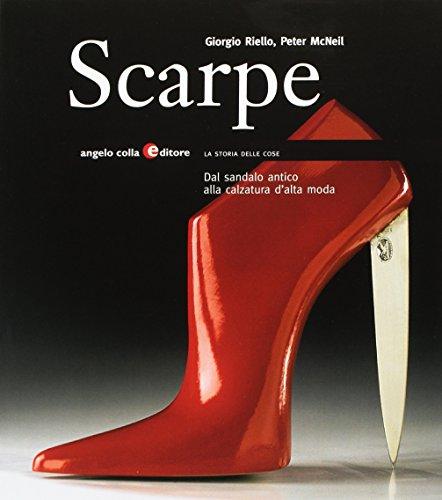 Scarpe. Dal sandalo antico alla calzatura d'alta moda. Ediz. illustrata