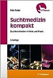 Suchtmedizin kompakt: Suchtkrankheiten in Klinik und Praxis (griffbereit) - Felix Tretter