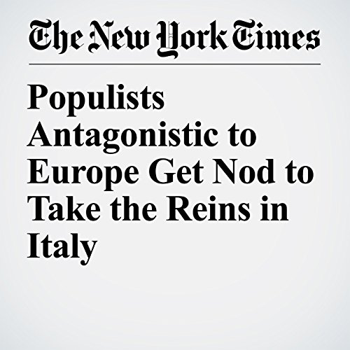 Populists Antagonistic to Europe Get Nod to Take the Reins in Italy copertina