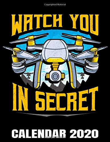 Watch You In Secret Calendar 2020: Cool Quadcopter - Drone Pilot Calendar - Appointment Planner And Organizer Journal Notebook - Weekly - Monthly - Yearly