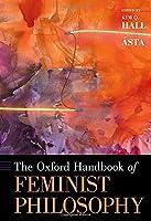 The Oxford Handbook of Feminist Philosophy (Oxford Handbooks)