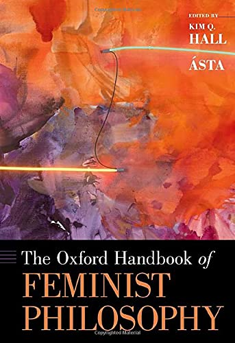 The Oxford Handbook of Feminist Philosophy (OXFORD HANDBOOKS SERIES)