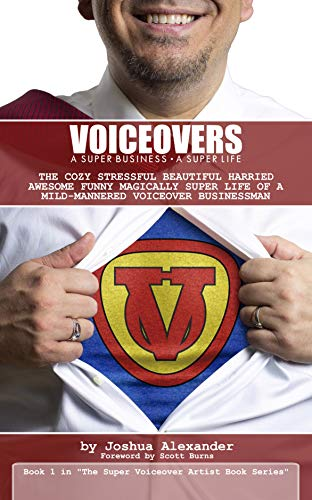 Voiceovers: A Super Business ∙ A Super Life (The Super Voiceover Artist Book Series 1)