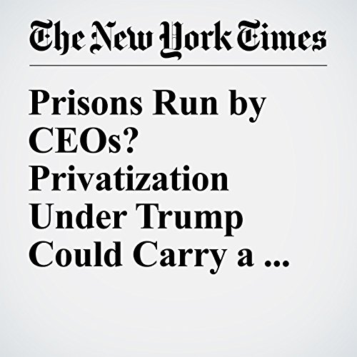 Prisons Run by CEOs? Privatization Under Trump Could Carry a Heavy Price cover art