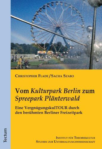Vom 'Kulturpark Berlin' zum 'Spreepark Plänterwald': Eine VergnügungskulTOUR durch den berühmten Berliner Freizeitpark (Studien zur Unterhaltungswissenschaft 4) (German Edition)