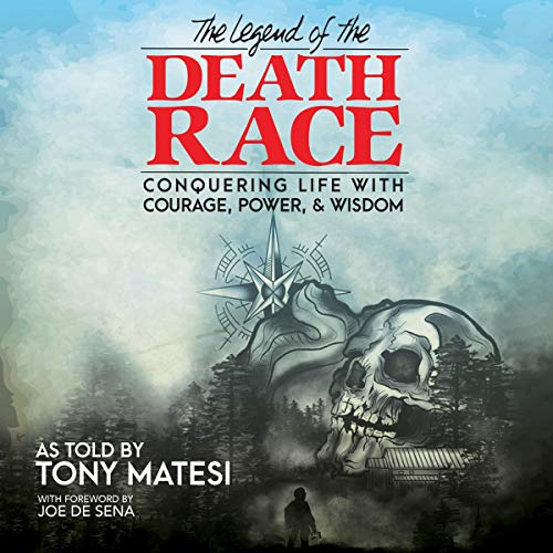 Legend of the Death Race: Conquering Life with Courage, Power, & Wisdom Audiobook By Tony Matesi cover art