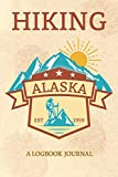Hiking Alaska A Logbook Journal: Notebook For Recording Campsite and Hike Information Open Format Suitable For Travel Logging, Journaling, Field Notes. 114 pages 6 by 9 Convenient Size