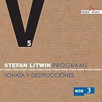 Programs, Vol. 5 - Sonatas & Destructions by Stefan Litwin