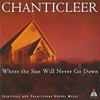 Where the Sun Will Never Go Down [IMPORT] by Chanticleer (1994-05-06)