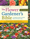 The Flower Gardener's Bible: A Complete Guide to Colorful Blooms All Season Long: 400 Favorite Flowers,...