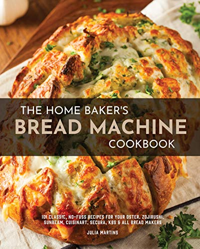 The Home Baker's Bread Machine Cookbook: 101 Classic, No-Fuss Recipes for Your Oster, Zojirushi, Sunbeam, Cuisinart, Secura, KBS & All Bread Makers (English Edition)