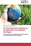 El Calentamiento Global En El Siglo XXI y La Cuestion del Agua