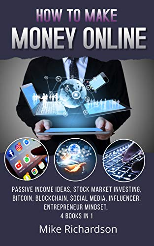 How to Make Money Online: Passive Income Ideas, Stock Market Investing, Bitcoin, Blockchain, Social Media, Influencer, Entrepreneur Mindset, 4 Books in 1 (Influencer Home Based) (English Edition)