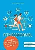 Fitnessformel - Das All-in-One Buch: Muskelaufbau, Fettreduktion.: Alles, was du wissen musst, um...