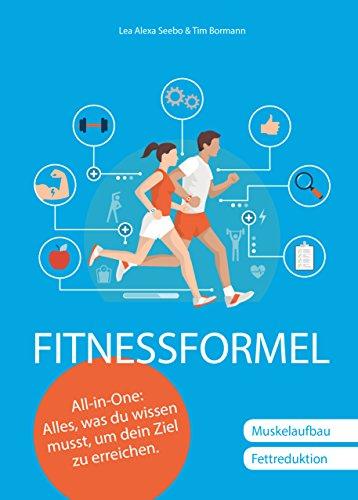 Fitnessformel - Das All-in-One Buch: Muskelaufbau, Fettreduktion.: Alles, was du wissen musst, um dein Ziel zu erreichen.