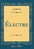 Électre (Classic Reprint) - Forgotten Books - 26/04/2018