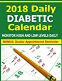 2018 Daily Diabetic Calendar: This 2018 Calendar for Diabetics contains 14 months from December 2017 thru January 2019 to record your daily highest ... daily and bring report to your doctor.
