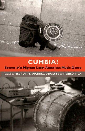 Cumbia!: Scenes of a Migrant Latin American Music Genre (English Edition)