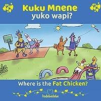 Kuku Mnene Yuko Wapi - Where Is The Fat Chicken