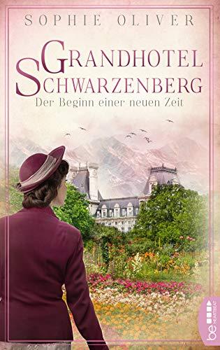Grandhotel Schwarzenberg - Der Beginn einer neuen Zeit (Die Geschichte einer Familiendynastie 3)