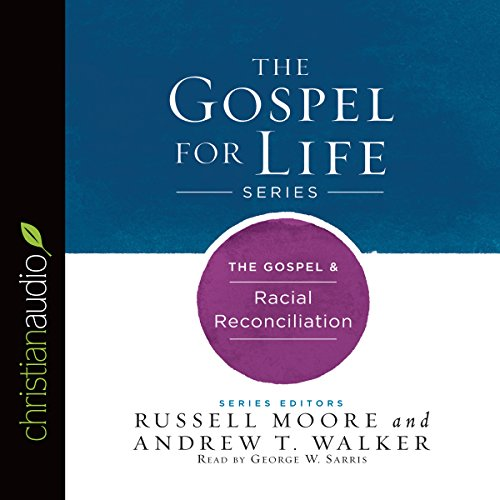 The Gospel & Racial Reconciliation     Gospel for Life Series              By:                                                                                                                                 Russell Moore,                                                                                        Andrew T. Walker                               Narrated by:                                                                                                                                 George W. Sarris                      Length: 2 hrs and 35 mins     9 ratings     Overall 4.8