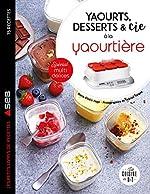 Yaourts, desserts & cie à la yaourtière - Spécial multi délices de Marie-Elodie PAPE