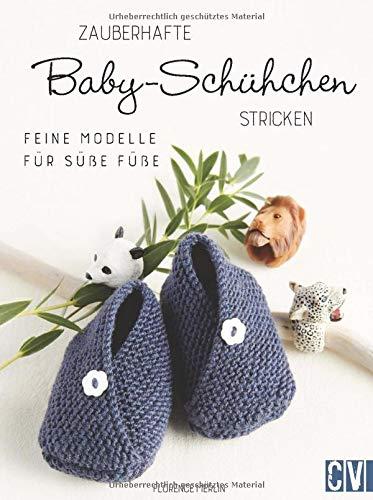Zauberhafte Baby-Schühchen stricken. Feine Modelle für süße Füße. Niedliche Strickmodelle für Babyfüßchen ab Geburt bis zwölf Monate. Leicht umzusetzen von Mamas, Omas, Freundinnen & Co. Neu 2021.