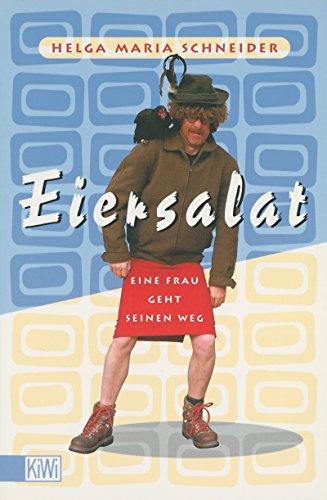 Eiersalat: Eine Frau geht seinen Weg. Der neue Roman von Helge Schneider (German Edition)