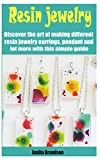 Resin jewelry: Discover the art of making different resin jewelry earrings, pendant and lot more...