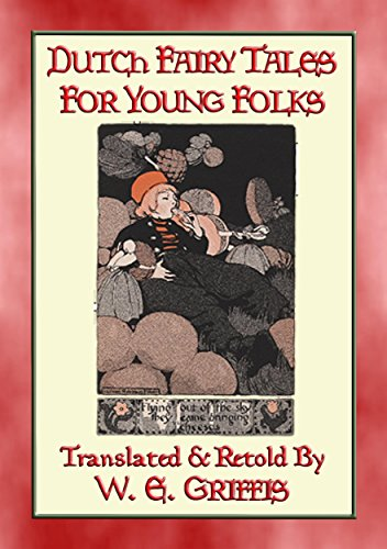 DUTCH FAIRY TALES FOR YOUNG FOLKS - 21 Illustrated Children's Stories: 21 illustrated fairy tales from Holland (English Edition)