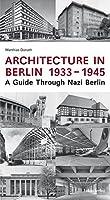 Architecture in Berlin 1933 - 1945: A Guide Through Nazi Berlin