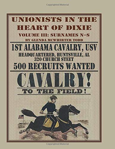 Unionists in the Heart of Dixie: 1st Alabama Cavalry, USV, Volume III: 1st Alabama Cavalry, Usv, Volume 3