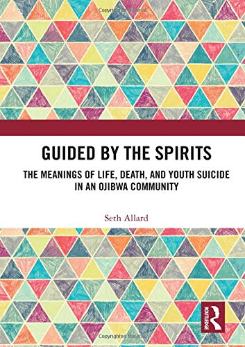 Guided by the Spirits: The Meanings of Life, Death, and Youth Suicide in an Ojibwa Community
