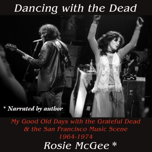 Dancing with the Dead     My Good Old Days with the Grateful Dead & the San Francisco Music Scene 1964-1974              By:                                                                                                                                 Rosie McGee                               Narrated by:                                                                                                                                 Rosie McGee                      Length: 6 hrs and 22 mins     22 ratings     Overall 4.3
