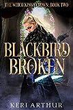 Blackbird Broken (The Witch King's Crown Book 2)