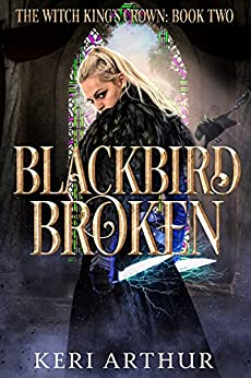 Blackbird Broken (The Witch King's Crown Book 2) by [Keri Arthur]
