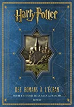 Harry Potter - Des romans à l'écran, toute l'histoire de la saga au cinéma de McCabe Bob