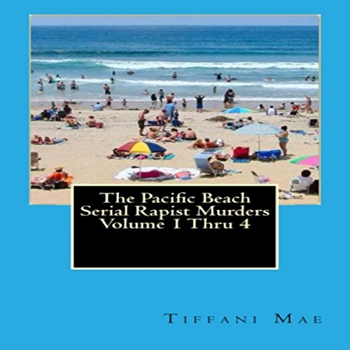 The Pacific Beach Serial Rapist Murders, Volumes 1-4 audiobook cover art