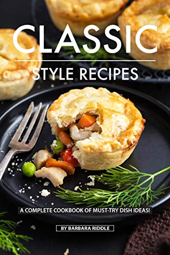 CLASSIC STYLE RECIPES: A Complete Cookbook of Must-Try Dish Ideas! (English Edition)