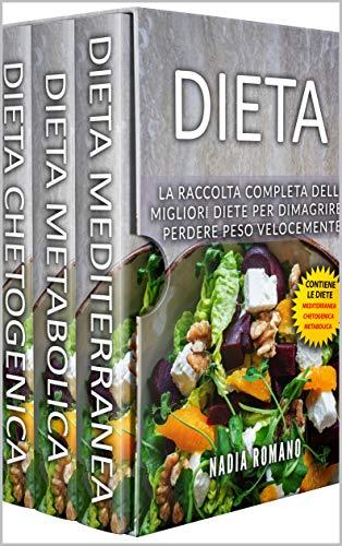 DIETA: La raccolta completa delle migliori diete per dimagrire e perdere peso velocemente (contiene DIETA CHETOGENICA, DIETA METABOLICA e DIETA MEDITERRANEA)