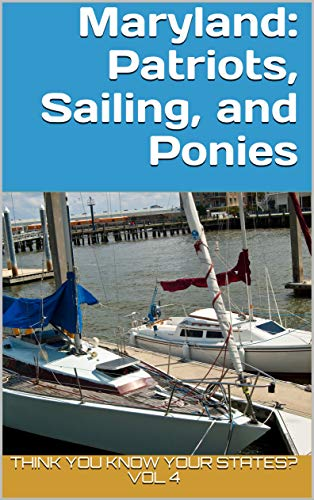 Maryland: Patriots, Sailing, and Ponies (Think You Know Your States? Book 4) (English Edition)