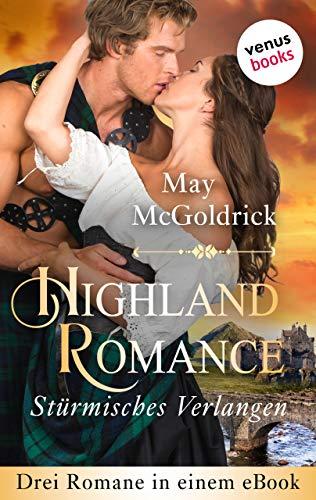 Highland Romance - Stürmisches Verlangen: Drei Romane in einem eBook: 'Der...