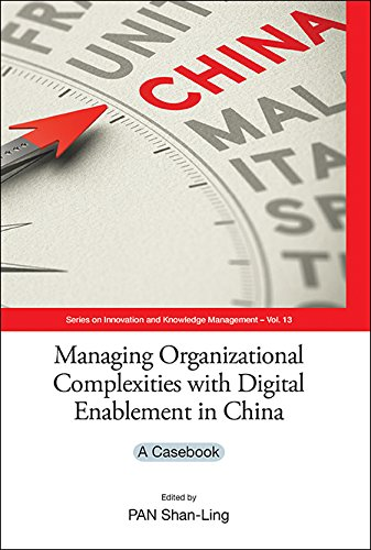 Managing Organizational Complexities With Digital Enablement In China: A Casebook (Series On Innovation And Knowledge Management 13) (English Edition)